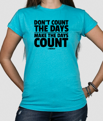 T-shirt tekst Don´t Count The Days