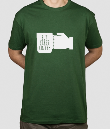 T-shirt but first coffee