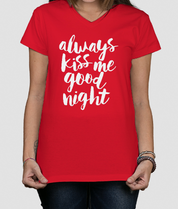T-shirt tekst Always kiss me good night