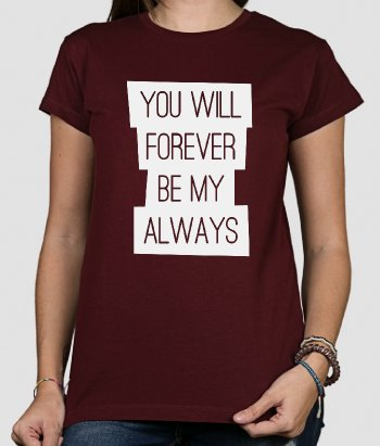 Forever my Always T-Shirt