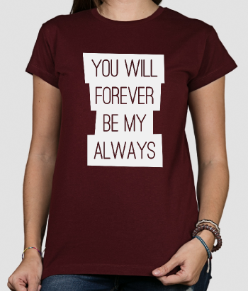 T-shirt tekst you will forever
