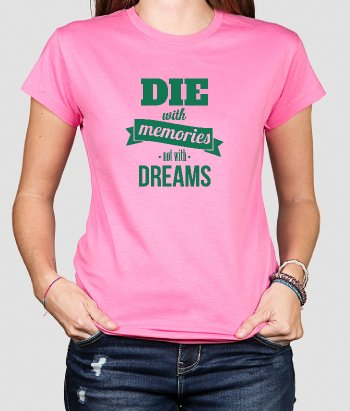 T-Shirt Spruch Die with memories