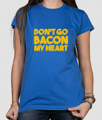 Camiseta divertida Dont go bacon my heart