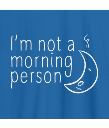 T-Shirt Not a morning Person