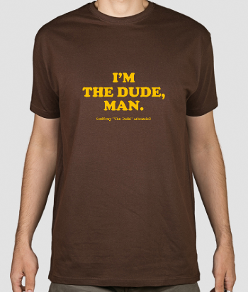 T shirt I'm the dude, Man Big Lebowski