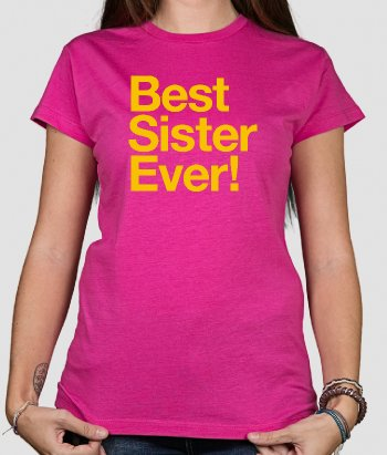 T-shirt tekst Best Sister Ever!