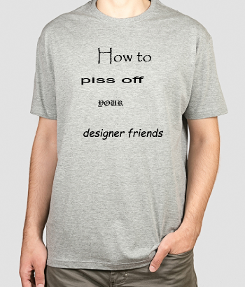 T-shirt tekst piss off designers