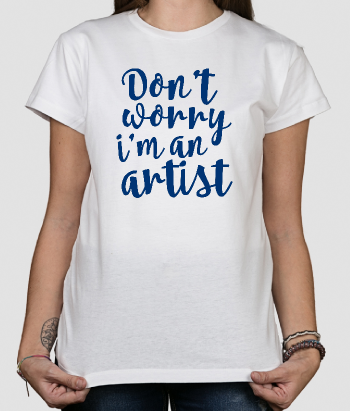 T-shirt tekst Don´t worry I´m an artist