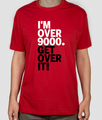 Camiseta Get over it nine thousand