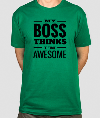 T-Shirt Boss thinks I´m awesome