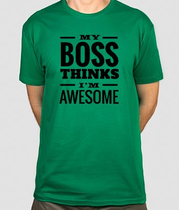 My Boss Thinks I'm Awesome T-Shirt