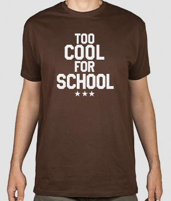 Too Cool for  School Slogan Shirt