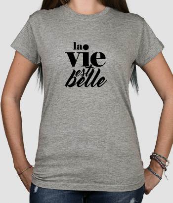 La Vie est Belle Life is Beautiful T-Shirt